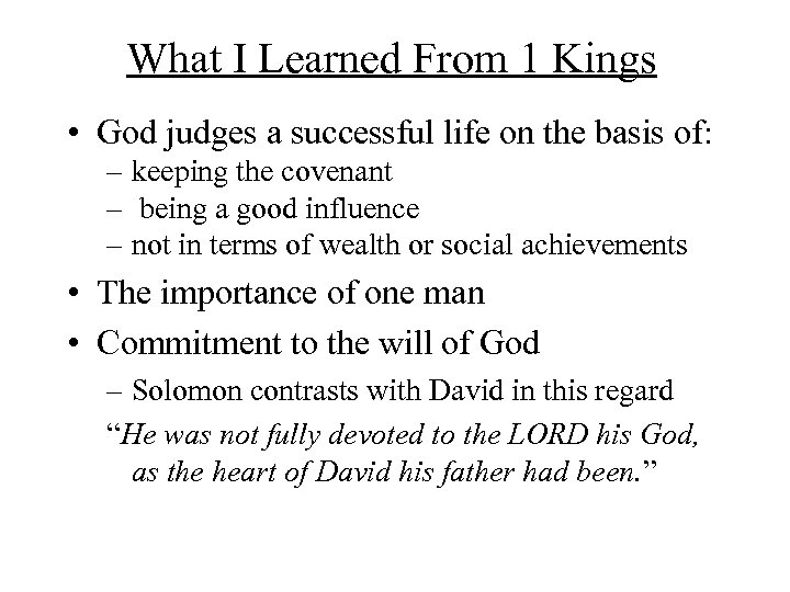 What I Learned From 1 Kings • God judges a successful life on the
