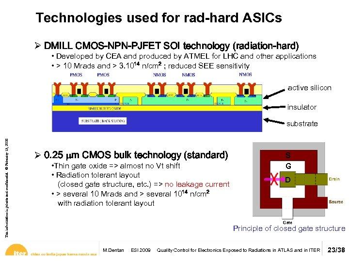 Technologies used for rad-hard ASICs Ø DMILL CMOS-NPN-PJFET SOI technology (radiation-hard) • Developed by