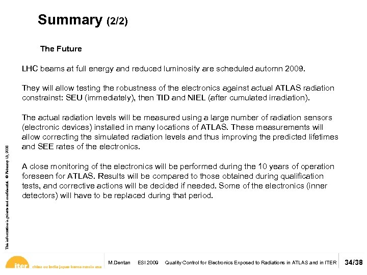 Summary (2/2) The Future LHC beams at full energy and reduced luminosity are scheduled