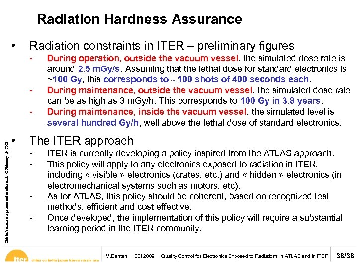 Radiation Hardness Assurance • Radiation constraints in ITER – preliminary figures - This information