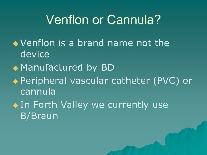 Venflon or Cannula? u Venflon is a brand name not the device u Manufactured