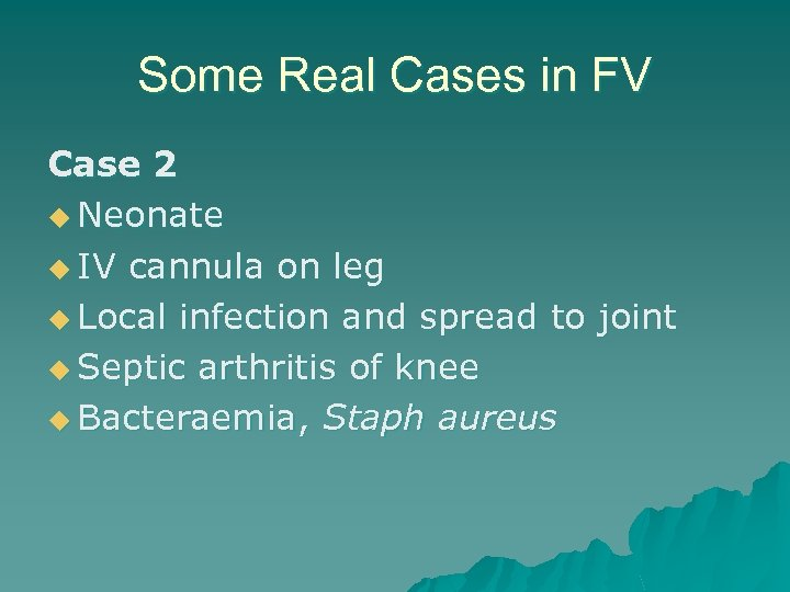 Some Real Cases in FV Case 2 u Neonate u IV cannula on leg