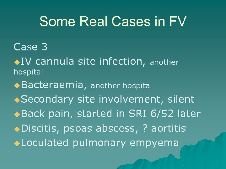 Some Real Cases in FV Case 3 u. IV cannula site infection, another hospital