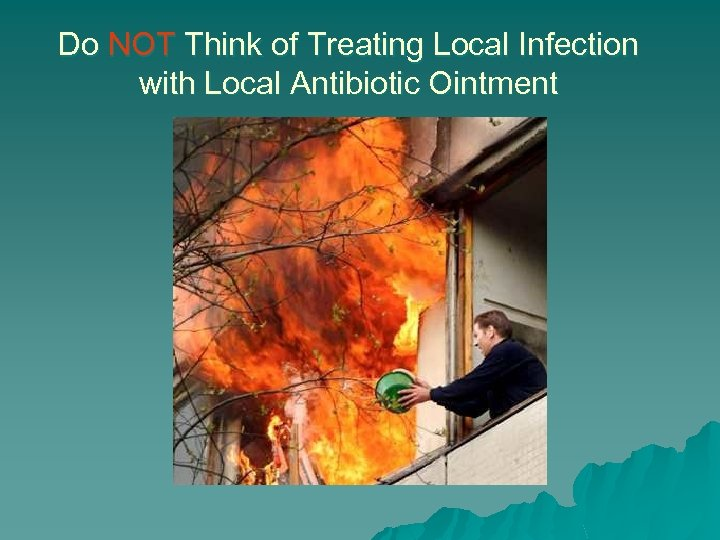 Do NOT Think of Treating Local Infection with Local Antibiotic Ointment