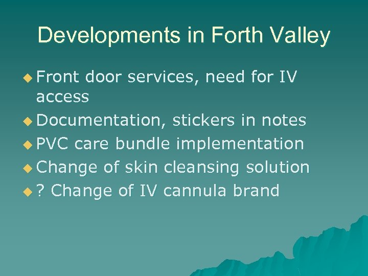 Developments in Forth Valley u Front door services, need for IV access u Documentation,