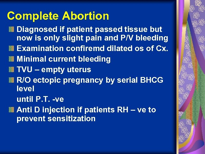 Complete Abortion Diagnosed if patient passed tissue but now is only slight pain and