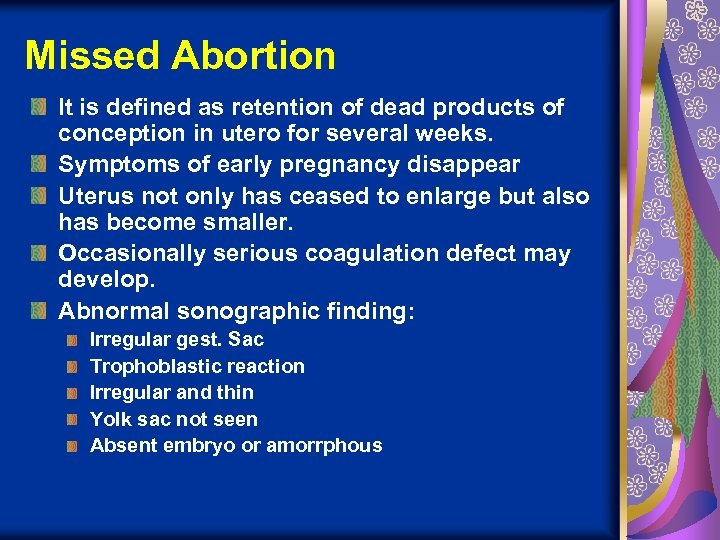 Missed Abortion It is defined as retention of dead products of conception in utero