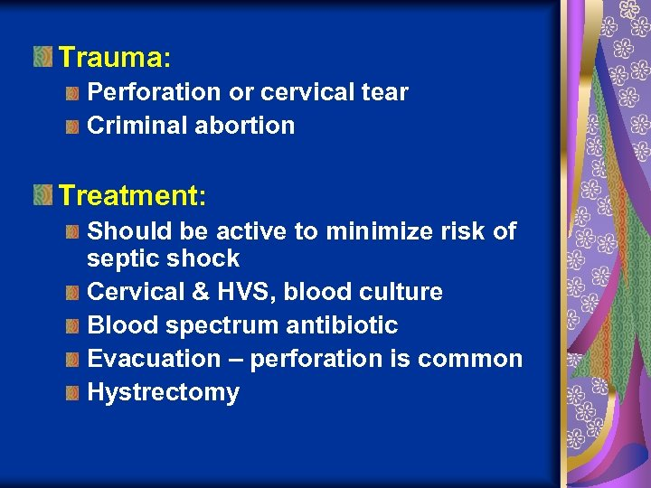 Trauma: Perforation or cervical tear Criminal abortion Treatment: Should be active to minimize risk