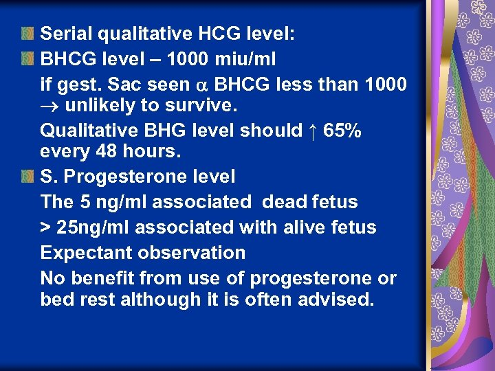 Serial qualitative HCG level: BHCG level – 1000 miu/ml if gest. Sac seen BHCG