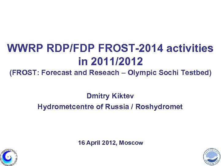 WWRP RDP/FDP FROST-2014 activities in 2011/2012 (FROST: Forecast and Reseach – Olympic Sochi Testbed)