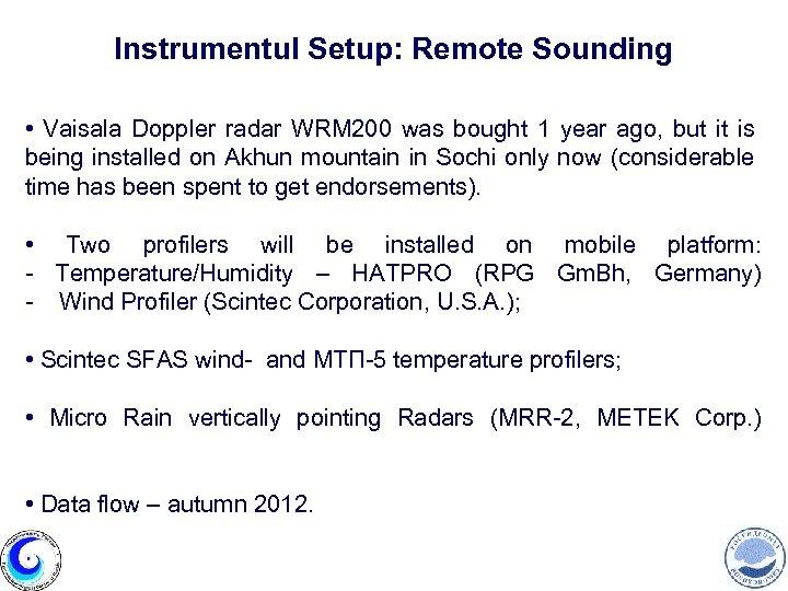 Instrumentul Setup: Remote Sounding • Vaisala Doppler radar WRM 200 was bought 1 year
