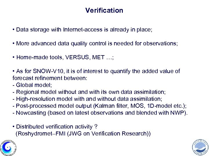 Verification • Data storage with Internet-access is already in place; • More advanced data