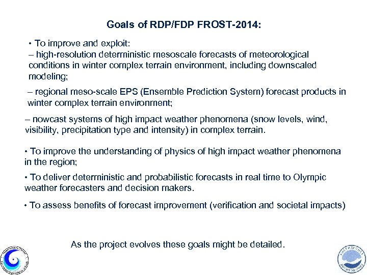 Goals of RDP/FDP FROST-2014: • To improve and exploit: – high-resolution deterministic mesoscale forecasts