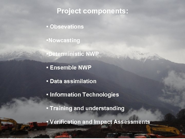 Project components: • Obsevations • Nowcasting • Deterministic NWP • Ensemble NWP • Data
