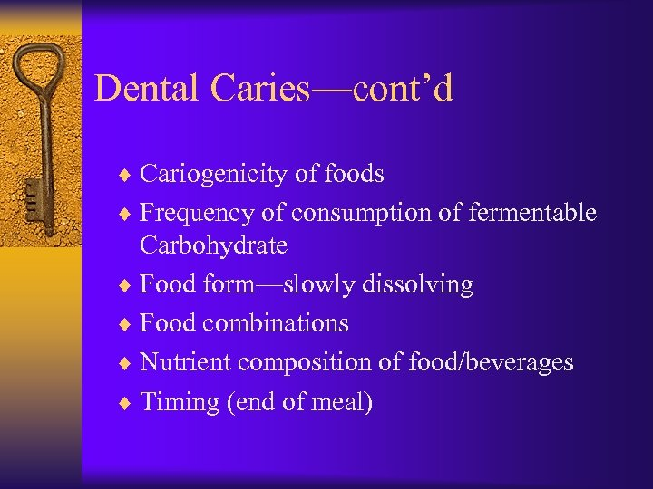 Dental Caries—cont'd ¨ Cariogenicity of foods ¨ Frequency of consumption of fermentable Carbohydrate ¨