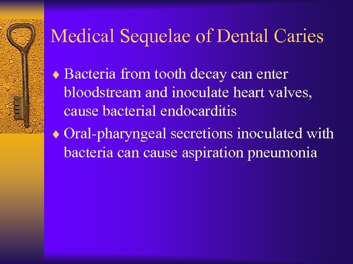 Medical Sequelae of Dental Caries ¨ Bacteria from tooth decay can enter bloodstream and