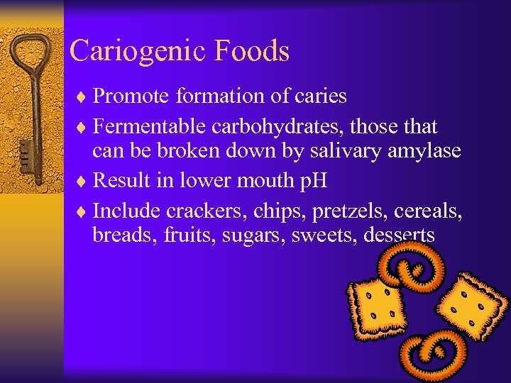 Cariogenic Foods ¨ Promote formation of caries ¨ Fermentable carbohydrates, those that can be