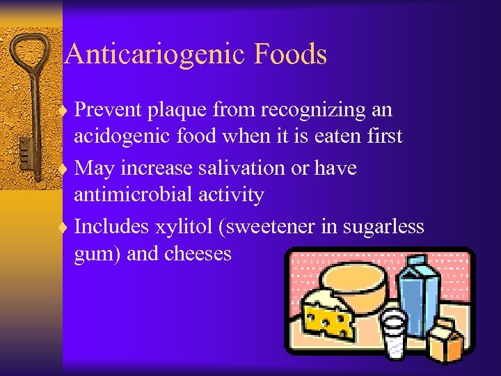 Anticariogenic Foods ¨ Prevent plaque from recognizing an acidogenic food when it is eaten