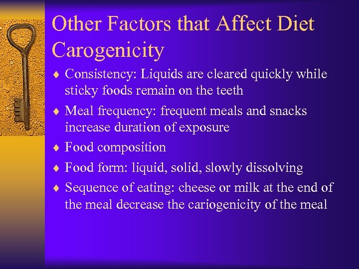 Other Factors that Affect Diet Carogenicity ¨ Consistency: Liquids are cleared quickly while sticky