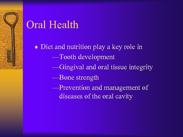 Oral Health ¨ Diet and nutrition play a key role in —Tooth development —Gingival