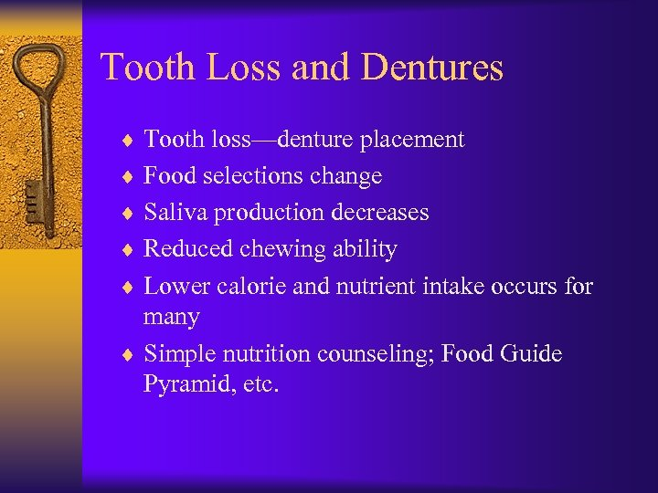Tooth Loss and Dentures ¨ Tooth loss—denture placement ¨ Food selections change ¨ Saliva