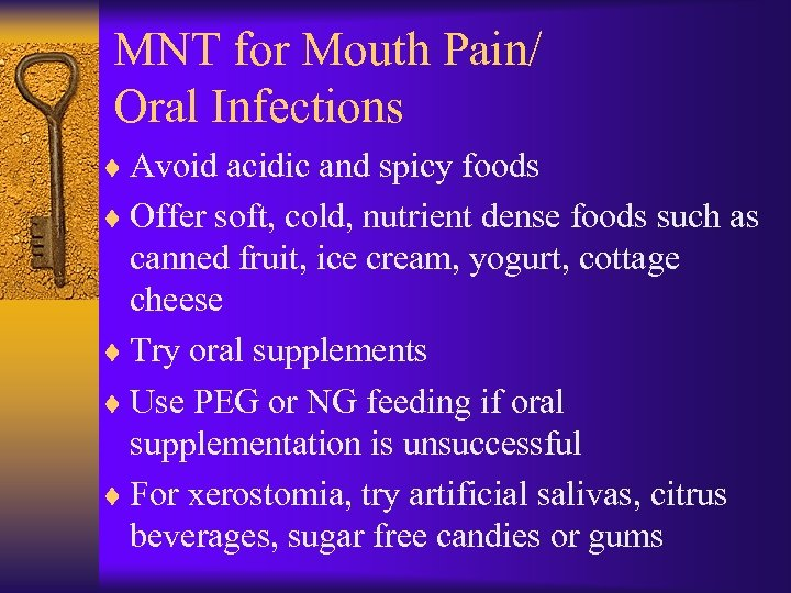MNT for Mouth Pain/ Oral Infections ¨ Avoid acidic and spicy foods ¨ Offer