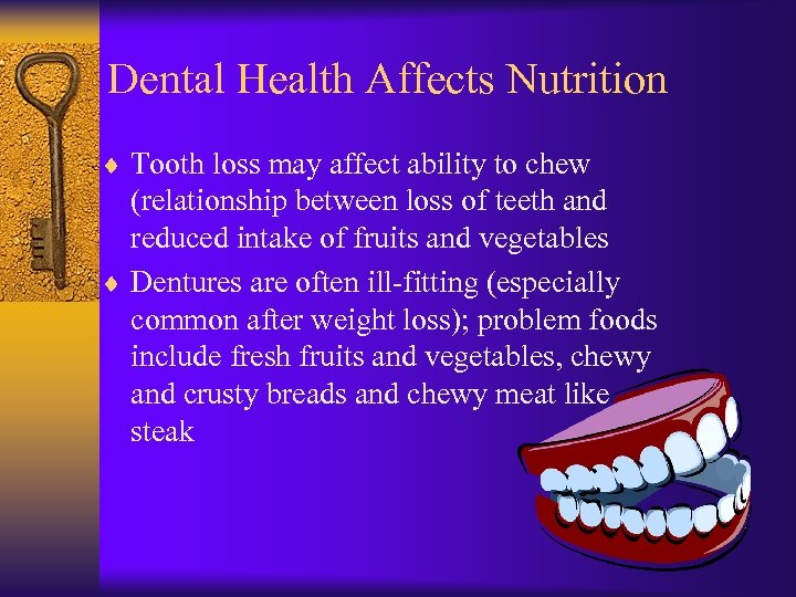 Dental Health Affects Nutrition ¨ Tooth loss may affect ability to chew (relationship between