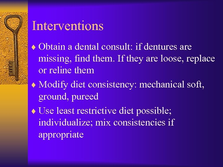 Interventions ¨ Obtain a dental consult: if dentures are missing, find them. If they