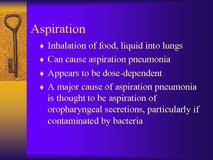 Aspiration ¨ Inhalation of food, liquid into lungs ¨ Can cause aspiration pneumonia ¨