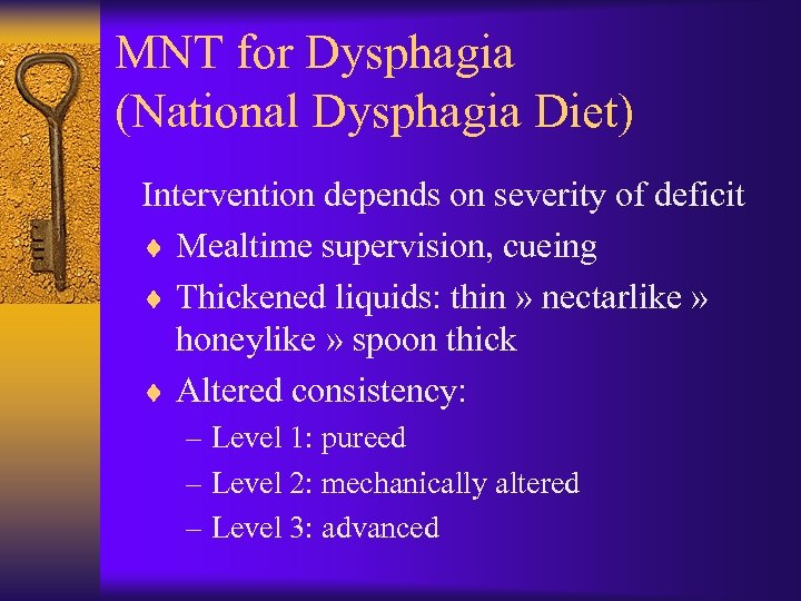 MNT for Dysphagia (National Dysphagia Diet) Intervention depends on severity of deficit ¨ Mealtime