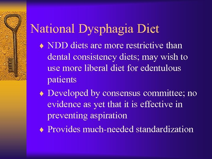 National Dysphagia Diet ¨ NDD diets are more restrictive than dental consistency diets; may