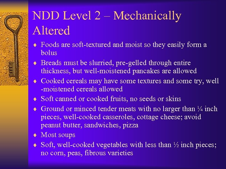NDD Level 2 – Mechanically Altered ¨ Foods are soft-textured and moist so they