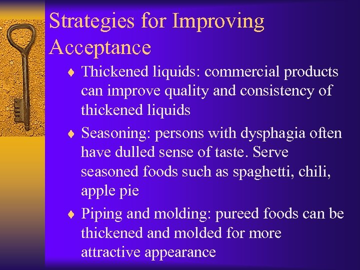 Strategies for Improving Acceptance ¨ Thickened liquids: commercial products can improve quality and consistency