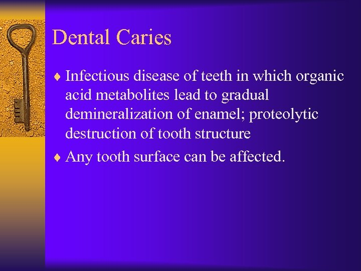 Dental Caries ¨ Infectious disease of teeth in which organic acid metabolites lead to