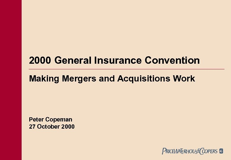 2000 General Insurance Convention Making Mergers and Acquisitions Work Peter Copeman 27 October 2000