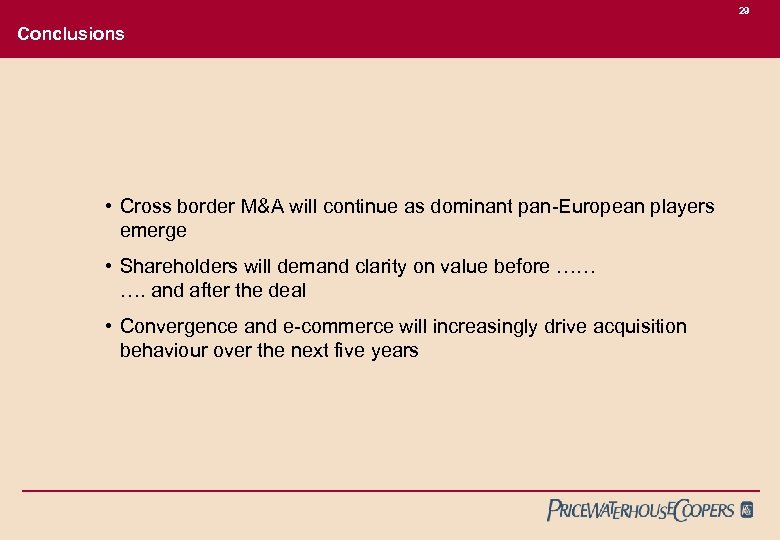 29 Conclusions • Cross border M&A will continue as dominant pan-European players emerge •