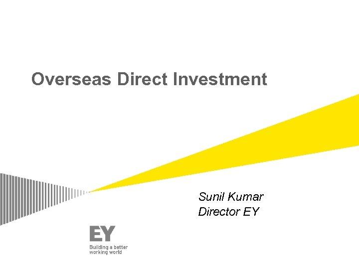 Overseas Direct Investment Sunil Kumar Director EY