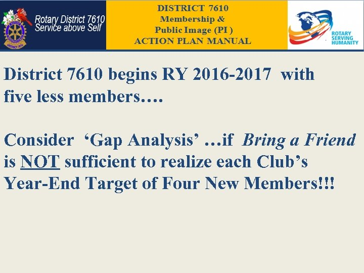 District 7610 begins RY 2016 -2017 with five less members…. Consider 'Gap Analysis' …if