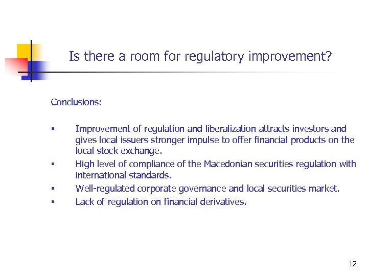 Is there a room for regulatory improvement? Conclusions: § § Improvement of regulation and