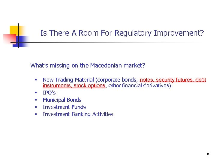 Is There A Room For Regulatory Improvement? What's missing on the Macedonian market? §