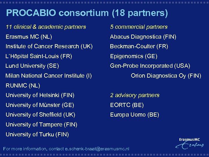 PROCABIO consortium (18 partners) 11 clinical & academic partners 5 commercial partners Erasmus MC