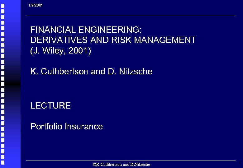 1/9/2001 FINANCIAL ENGINEERING: DERIVATIVES AND RISK MANAGEMENT (J. Wiley, 2001) K. Cuthbertson and D.