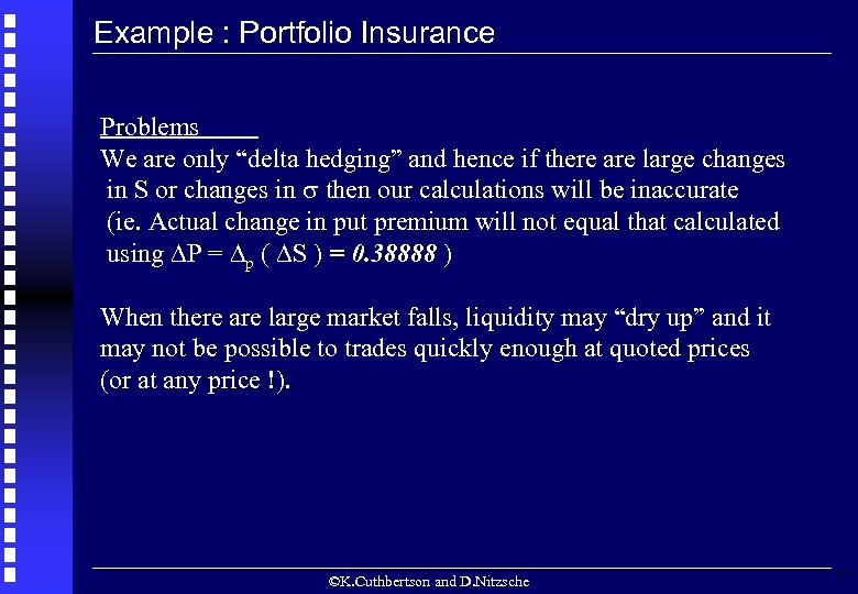 "Example : Portfolio Insurance Problems We are only ""delta hedging"" and hence if there"