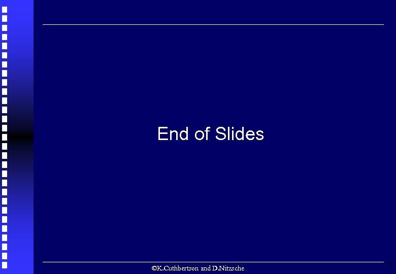 End of Slides ©K. Cuthbertson and D. Nitzsche 18