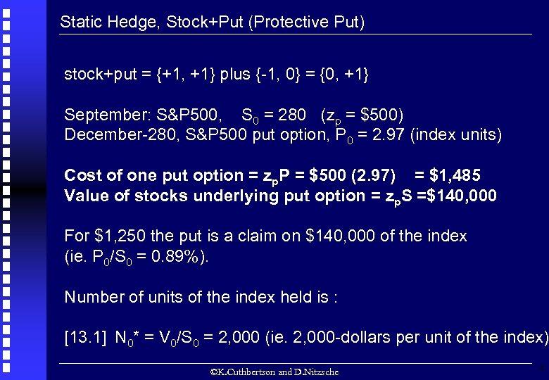 Static Hedge, Stock+Put (Protective Put) stock+put = {+1, +1} plus {-1, 0} = {0,