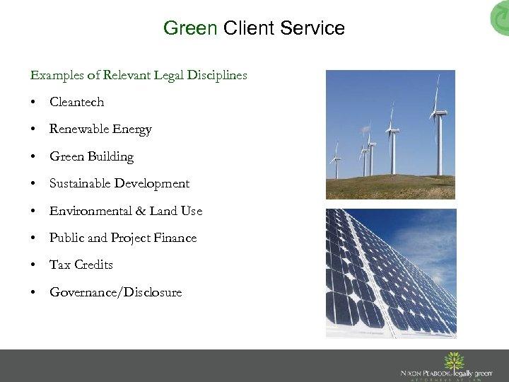Green Client Service Examples of Relevant Legal Disciplines • Cleantech • Renewable Energy •
