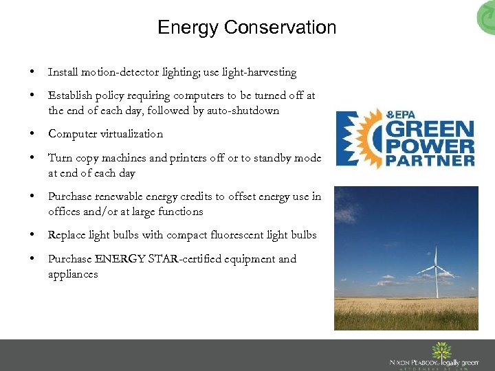 Energy Conservation • Install motion-detector lighting; use light-harvesting • Establish policy requiring computers to
