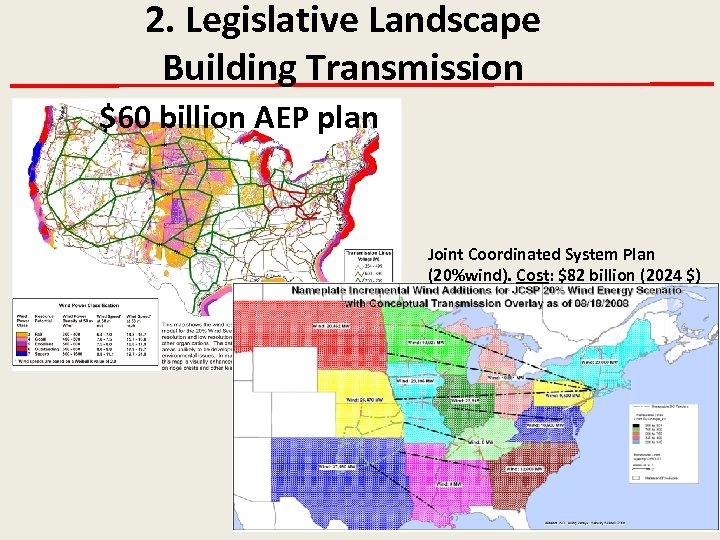 2. Legislative Landscape Building Transmission $60 billion AEP plan Joint Coordinated System Plan (20%wind).