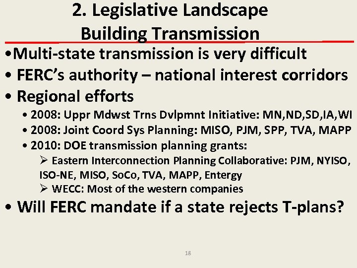 2. Legislative Landscape Building Transmission • Multi-state transmission is very difficult • FERC's authority