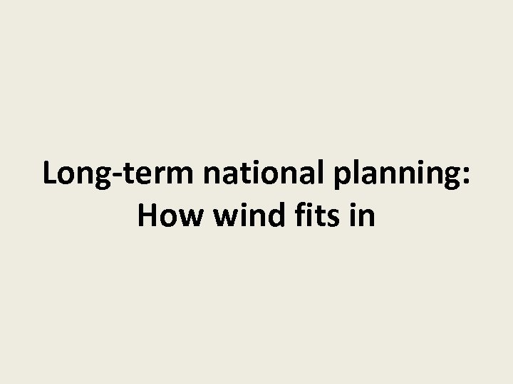 Long-term national planning: How wind fits in